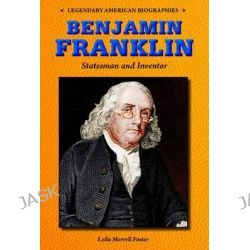 Benjamin Franklin, Statesman and Inventor by Leila Merrell Foster, 9780766064461.