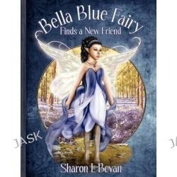 Bella Blue Fairy Finds a New Friend by Sharon L Bevan, 9781847486325.