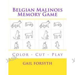 Belgian Malinois Memory Game, Color - Cut - Play by Gail Forsyth, 9781514629369.