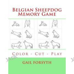 Belgian Sheepdog Memory Game, Color - Cut - Play by Gail Forsyth, 9781514629383.