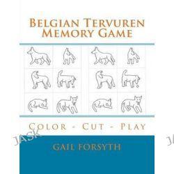 Belgian Tervuren Memory Game, Color - Cut - Play by Gail Forsyth, 9781514629406.