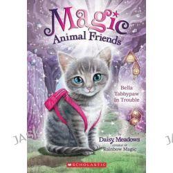 Bella Tabbypaw in Trouble (Magic Animal Friends #4), Magic Animal Friends by Daisy Meadows, 9780545686488.