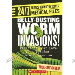 Belly-Busting Worm Invasions!, Parasites That Love Your Insides! by Thomasine E Lewis Tilden, 9780531187364.