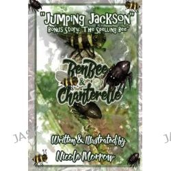 Benbee & Chanterelle, Jumping Jackson & the Spelling Bee: Jumping Jackson & the Spelling Bee (Books 1 & 2) by M N Morrow, 9781515055822.