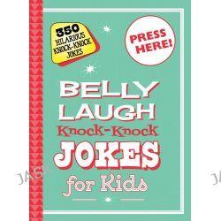 Belly Laugh Knock-Knock Jokes for Kids, 350 Hilarious Knock-Knock Jokes by Sky Pony Press, 9781632204370.