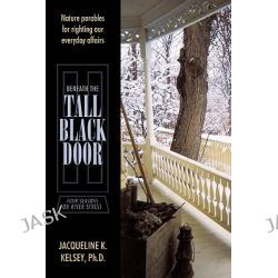 Beneath the Tall Black Door, Four Seasons on River Street by Jacqueline K. Kelsey Ph. D., 9781452070391.
