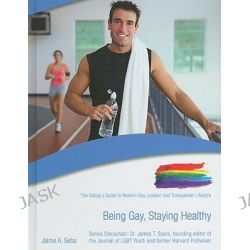 Being Gay, Staying Healthy, The Gallup's Guide to Modern Gay, Lesbian & Transgender Lifestyle by Jaime Seba, 9781422217443.