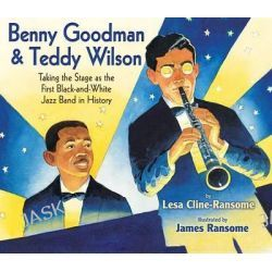 Benny Goodman & Teddy Wilson, Taking the Stage as the First Black-And-White Jazz Band in History by Lesa Cline-Ransome, 9780823423620.