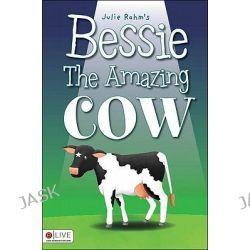 Bessie the Amazing Cow by Julie Rahm, 9781616638504.