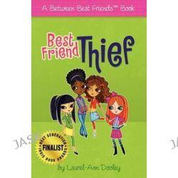 Best Friend Thief by Laurel-Ann Dooley, 9780983155720.