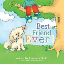 Best Friend Ever!, Rupert the Dog Finds Many Best Ever Moments Each Day. How Many Best Ever! Moments Can You Find and Share in Your Day? by MS Leanne K Smith, 9780994321305.