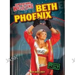 Beth Phoenix, Superstars of Wrestling by Ryan Nagelhout, 9781433985133.