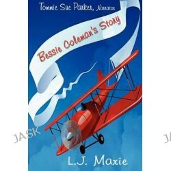 Bessie Coleman's Story, The Bessie Coleman Story by Mrs L J Maxie, 9780615535197.