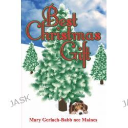 Best Christmas Gift by Mary Gerlach-Babb Nee Maines, 9781424163892.