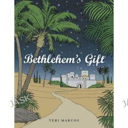 Bethlehem's Gift by Teri Marcos, 9781490809014.