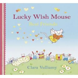 Best Friends, Lucky Wish Mouse by Clara Vulliamy, 9781408308998.