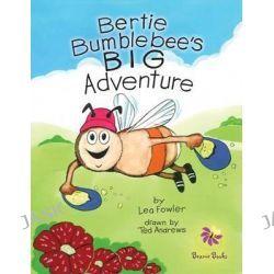 Bertie Bumblebee's Big Adventure by Lea Fowler, 9780956303905.