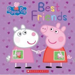 Best Friends (Peppa Pig), Peppa Pig by Scholastic, Inc., 9780545842327.