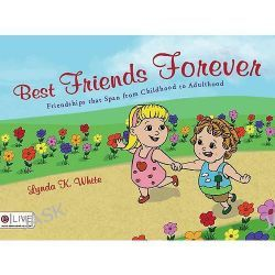 Best Friends Forever, Friendships That Span from Childhood to Adulthood by Lynda K White, 9781606049785.