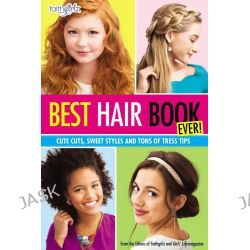 Best Hair Book Ever!, Cute Cuts, Sweet Styles and Tons of Tress Tips by Editors of Faithgirlz! and Girls' Life Mag, 9780310746225.