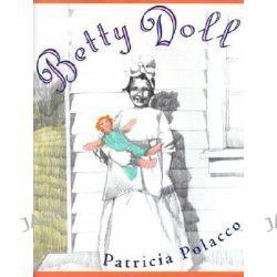Betty Doll by Patricia Polacco, 9780399236389.