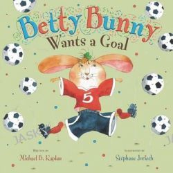 Betty Bunny Wants a Goal, Betty Bunny by Michael B Kaplan, 9780803738591.