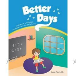 Better Days, A Workbook to Help Kids Better Understand and Accept Retention by Erainna Winnett, 9780615983547.
