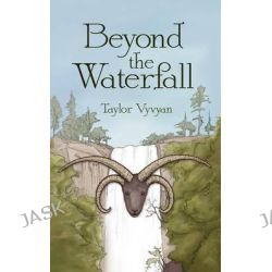 Beyond the Waterfall by Taylor Vyvyan, 9781847485519.