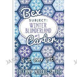 Bex Carter 3, Winter Blunderland by Tiffany Nicole Smith, 9781494224332.