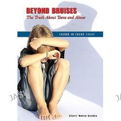 Beyond Bruises, The Truth About Teens and Abuse by Sherri Mabry Gordon, 9780766030640.