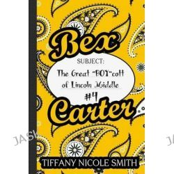 Bex Carter 4, The Great Boycott of Lincoln Middle: The Bex Carter Series by Tiffany Nicole Smith, 9781499132915.