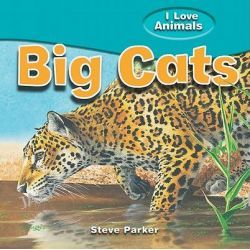 Big Cats, I Love Animals by Steve Parker, 9781615332458.