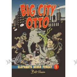 Big City Otto, Elephants Never Forget by Bill Slavin, 9781554534760.