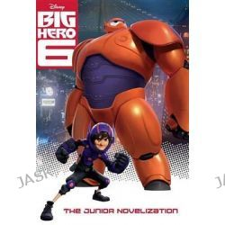 Big Hero 6 Junior Novelization (Disney Big Hero 6), Junior Novel by Random House Disney, 9780736431880.