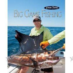 Big Game Fishing, Xtreme Fishing by S L Hamilton, 9781624036798.