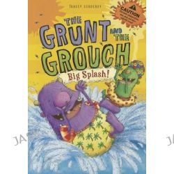 Big Splash!, Grunt and the Grouch by Tracey Corderoy, 9781434242686.