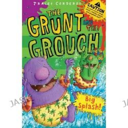 Big Splash, The Grunt and the Grouch by Tracey Corderoy, 9781847151346.