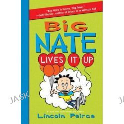 Big Nate Lives It Up, Big Nate by Lincoln Peirce, 9780062111098.