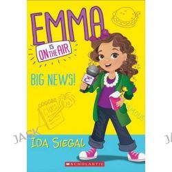Big News! (Emma Is on the Air #1), Emma Is on the Air by Ida Siegal, 9780545686921.