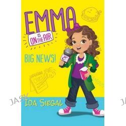 Big News! (Emma Is on the Air #1), Emma Is on the Air by Ida Siegal, 9780545686938.