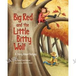 Big Red and the Little Bitty Wolf, A Story about Bullying by Jeanie Franz Ransom, 9781433820489.