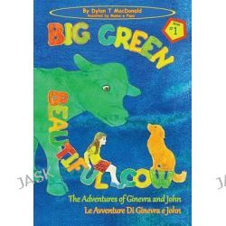 Big Green Beautiful Cow, The Adventures of Ginevra and John / Le Avventure Di Ginevra E John by Dylan T MacDonald, 9781481194464.