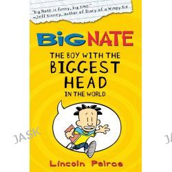Big Nate, The Boy with the Biggest Head in the World ALSO PUBLISHED AS Big Nate: In a Class by Himself by Lincoln Peirce, 9780007355167.