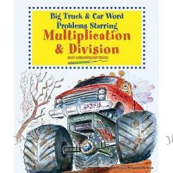 Big Truck and Car Word Problems Starring Multiplication and Division, Math Word Problems Solved by Rebecca Wingard-Nelson, 9780766029187.