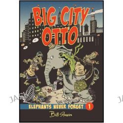 Big City Otto, Elephants Never Forget by Bill Slavin, 9781554534777.