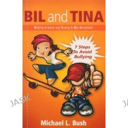 Bil and Tina, Bullying is Lame and Teasing is not Acceptable by Michael L. Bush, 9781921642036.