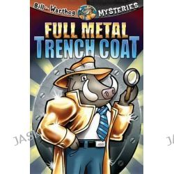 Bill the Warthog : Full Metal Trench Coat, Bill the Warthog Mysteries by Dean A Anderson, 9781584110682.
