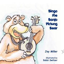 Bingo the Banjo Picking Bear by Jay Miller, 9781432707392.