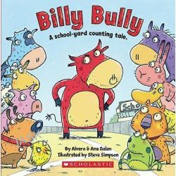 Billy Bully, A School-Yard Counting Tale. by Alvaro Galan, 9780545110129.