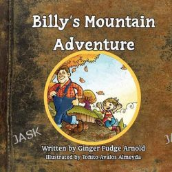 Billy's Mountain Adventure by Ginger Fudge Arnold, 9781456013936.
